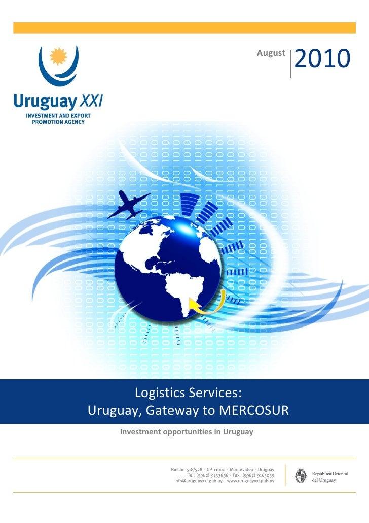 August                                                   2010      Logistics Services:Uruguay, Gateway to MERCOSUR    Inve...