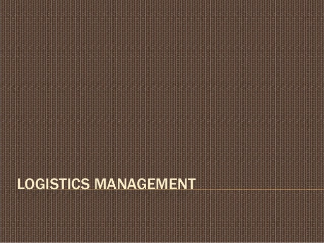 What Basically Logistics Management is all about
