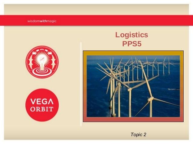 Logistics  PPS5    Topic 2