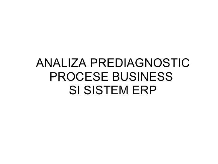 ANALIZA PREDIAGNOSTIC PROCESE BUSINESS  SI SISTEM ERP