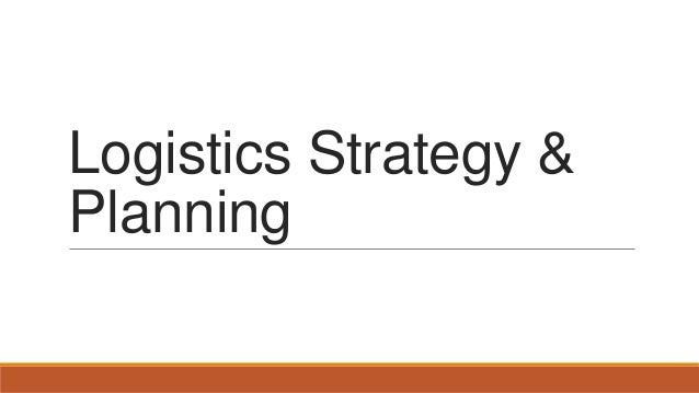 Logistics strategy planning customer service products