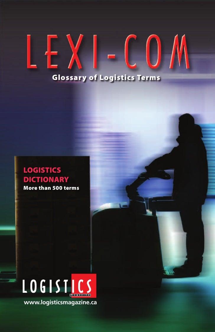 Glossary of Logistics Terms     LOGISTICS DICTIONARY More than 500 terms     www.logisticsmagazine.ca