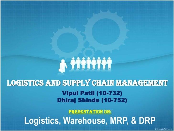 Logistics and Supply chain management<br />VipulPatil (10-732)<br />DhirajShinde (10-752)<br />Presentation on:<br />Logis...