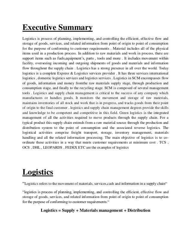 Executive Summary Logistics is process of planning, implementing, and controlling the efficient, effective flow and storag...