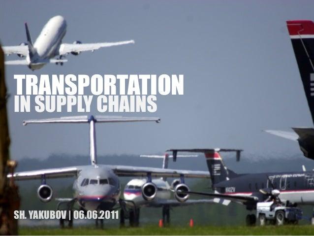 TRANSPORTATION  IN SUPPLY CHAINS  SH. YAKUBOV   06.06.2011