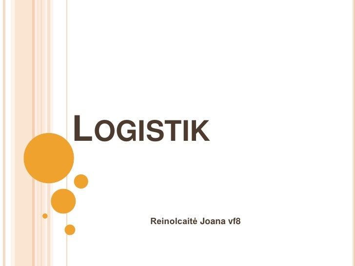 Logistik<br />Reinolcaitė Joana vf8<br />