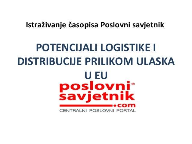 Istraživanje časopisa Poslovni savjetnik   POTENCIJALI LOGISTIKE I DISTRIBUCIJE PRILIKOM ULASKA U EU