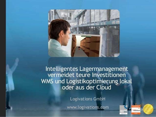 Intelligentes Lagermanagementvermeidet teure InvestitionenWMS und Logistikoptimierung lokaloder aus der CloudLogivations G...