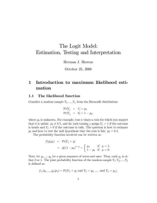 The Logit Model: Estimation, Testing and Interpretation Herman J. Bierens October 25, 2008  1 1.1  Introduction to maximum...