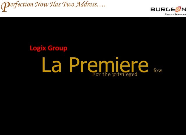 P   erfection Now Has Two Address….          Logix Group              La Premiere     For the privileged                  ...