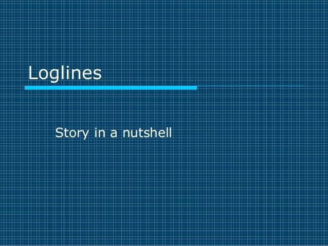 Loglines Story in a nutshell