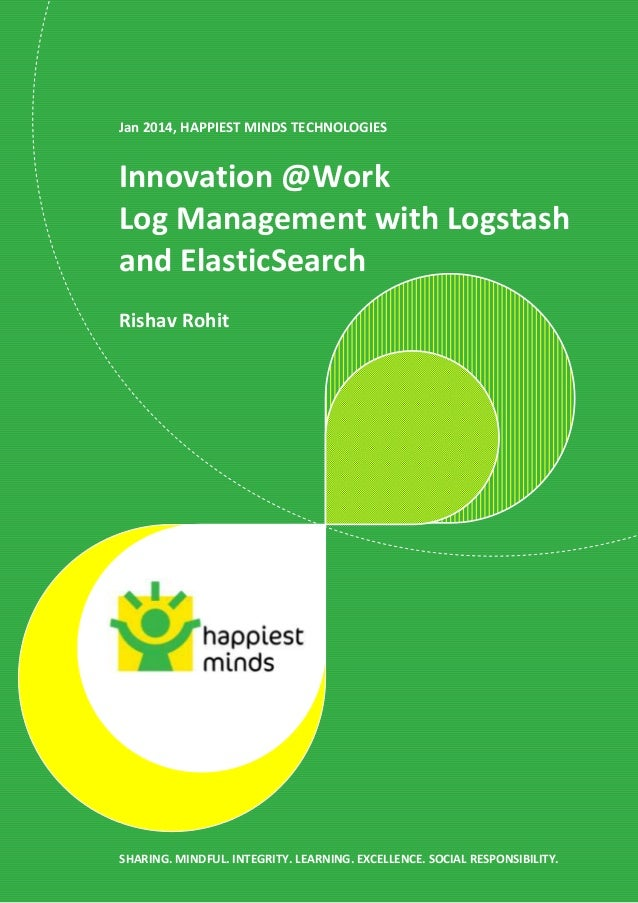 Jan 2014, HAPPIEST MINDS TECHNOLOGIES  Innovation @Work Log Management with Logstash and ElasticSearch Rishav Rohit  SHARI...