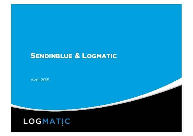 SENDINBLUE & LOGMATIC Avril 2015
