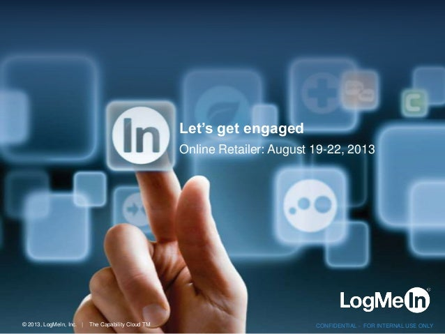 © 2013, LogMeIn, Inc. | The Capability Cloud TM CONFIDENTIAL - FOR INTERNAL USE ONLY Let's get engaged Online Retailer: Au...
