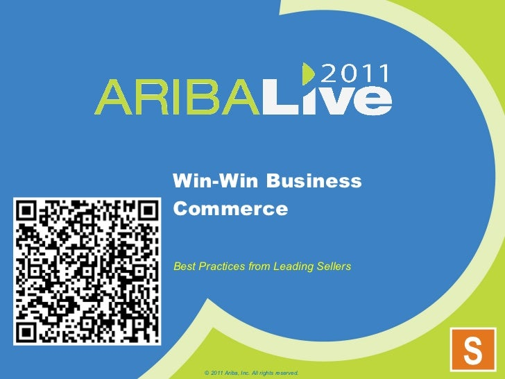 Win-Win Business Commerce Best Practices from Leading Sellers  © 2011 Ariba, Inc. All rights reserved.