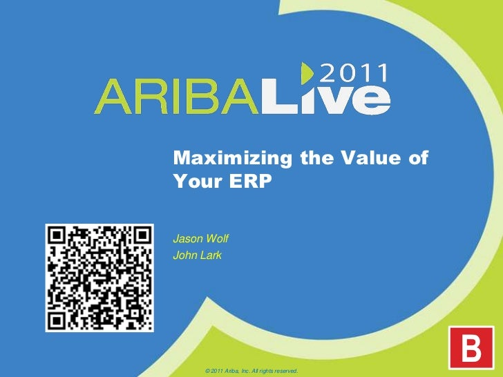 Maximizing the Value of Your ERP<br />Jason Wolf<br />John Lark<br />© 2011 Ariba, Inc. All rights reserved. <br />