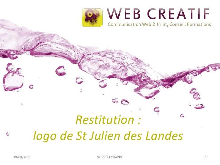 Restitution : logo de St Julien des Landes <br />30/08/2011<br />Sabrina ECHAPPE<br />1<br />