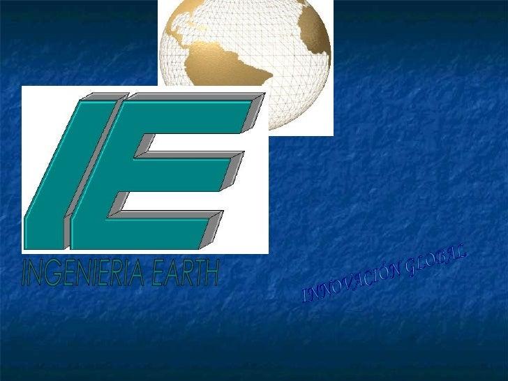 INGENIERIA EARTH INNOVACIÓN GLOBAL