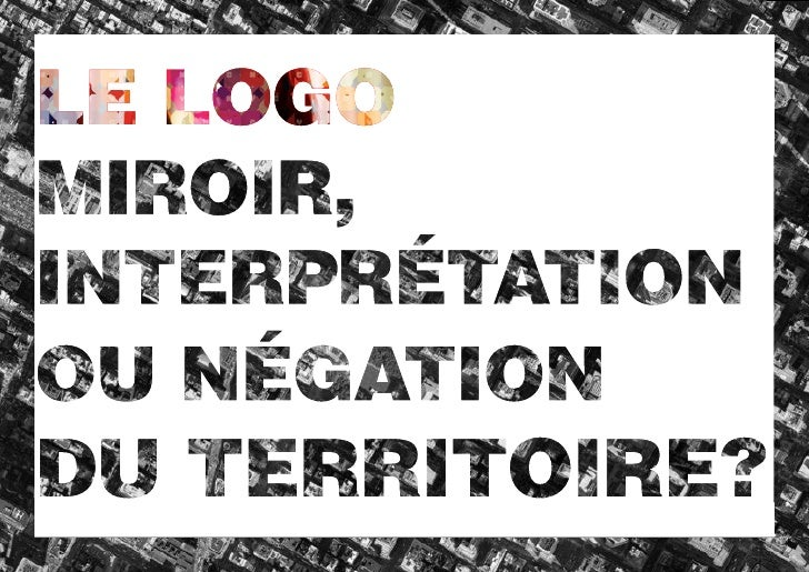 Le logo: Mirroir, interpretation ou négation du territoire
