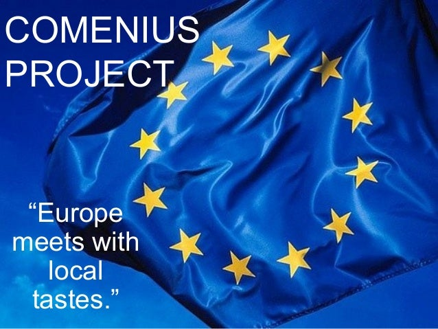 """COMENIUSPROJECT """"Europemeets with   local tastes."""""""