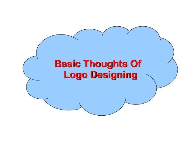 Basic Thoughts OfBasic Thoughts Of Logo DesigningLogo Designing