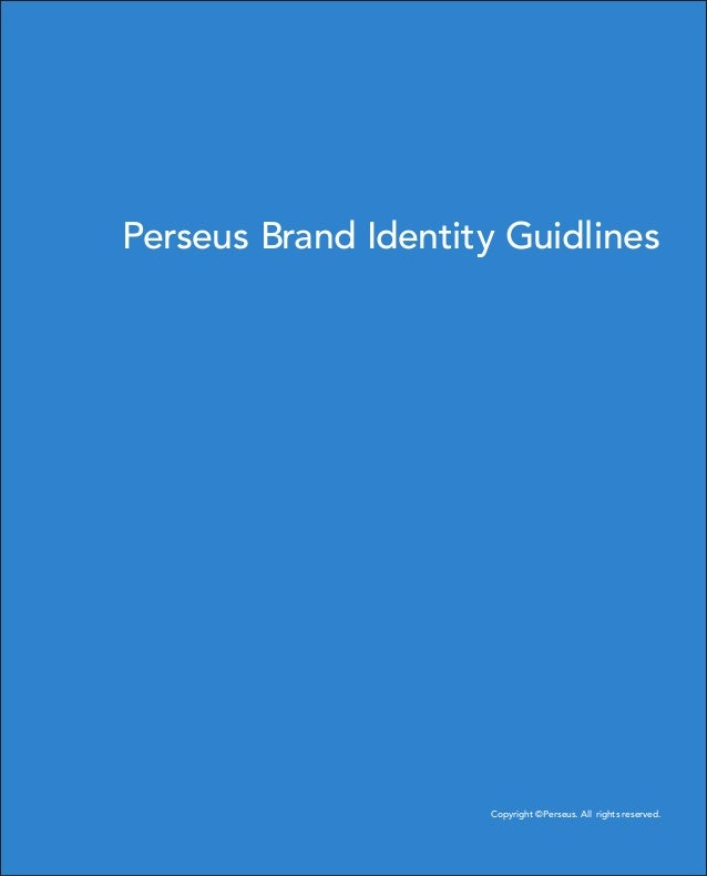 Page 1 Perseus Brand Identity Guidlines Perseus Brand Identity Guidlines Copyright ©Perseus. All rights reserved.