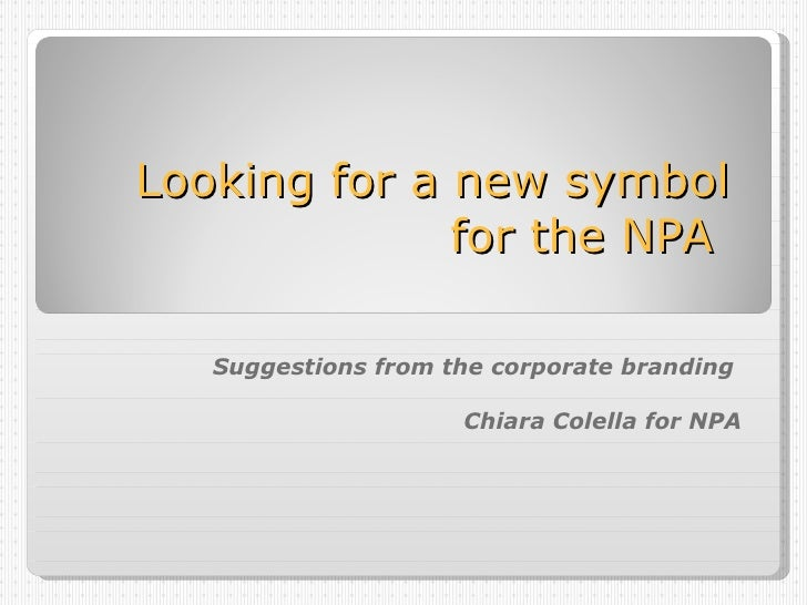 Looking for a new symbol  for the NPA  Suggestions from the corporate branding  Chiara Colella for NPA