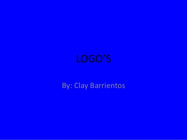 LOGO'S By: Clay Barrientos