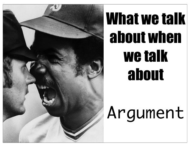 What we talk about when we talk about Argument
