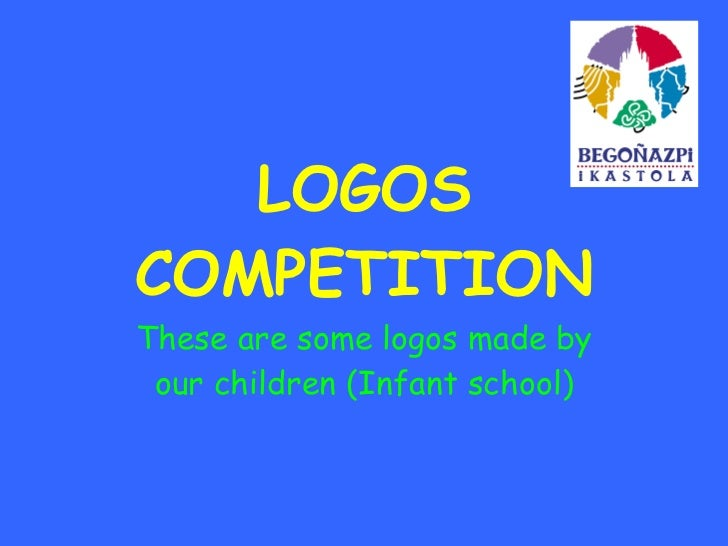 LOGOS COMPETITION These are some logos made by our children (Infant school)