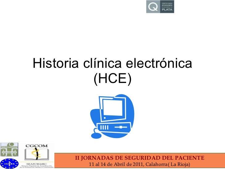 Historia clínica electrónica (HCE) II JORNADAS DE SEGURIDAD DEL PACIENTE 11 al 14 de Abril de 2011, Calahorra( La Rioja)