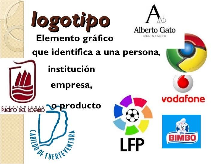 logotipo Elemento gráficoque identifica a una persona,   institución    empresa,    o producto