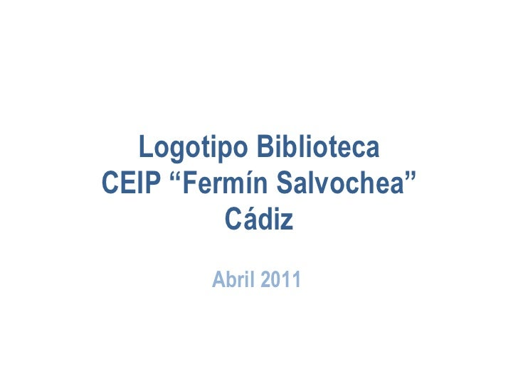 """Logotipo Biblioteca CEIP """"Fermín Salvochea"""" Cádiz Abril 2011"""