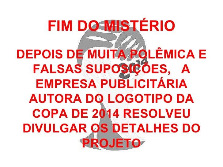 FIM DO MISTÉRIO DEPOIS DE MUITA POLÊMICA E FALSAS SUPOSIÇÕES,  A EMPRESA PUBLICITÁRIA AUTORA DO LOGOTIPO DA COPA DE 2014 R...