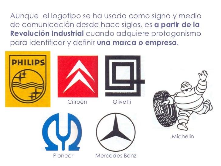 Aunque  el logotipo se ha usado como signo y medio de comunicación desde hace siglos, es  a partir de la Revolución Indust...