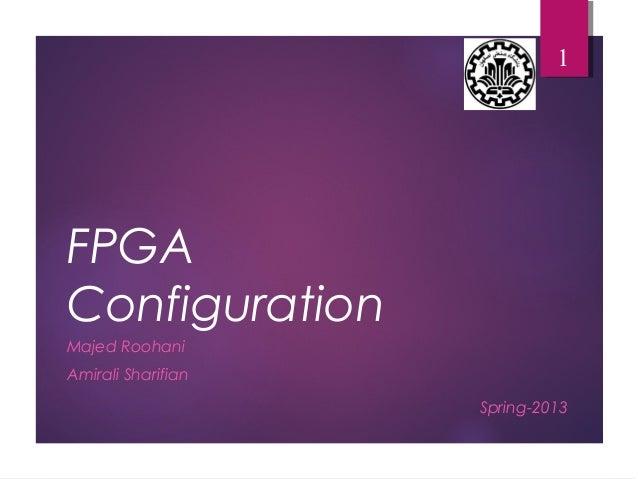 FPGA Configuration Majed Roohani Amirali Sharifian 1 Spring-2013