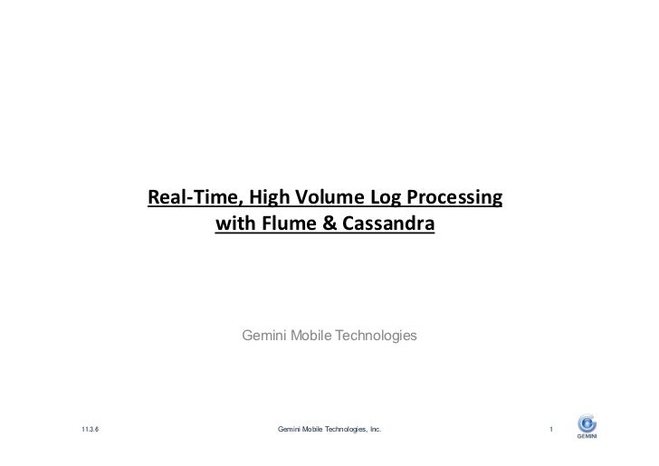 Real-­‐Time,	  High	  Volume	  Log	  Processing	           with	  Flume	  &	  Cassandra	                Gemini Mobile Tech...