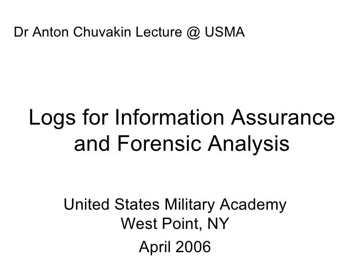 Logs for Information Assurance and Forensic Analysis Dr Anton Chuvakin Lecture @ USMA United States Military Academy West ...