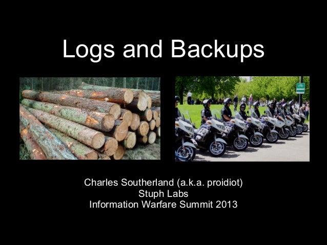 Logs and BackupsLogs and Backups Charles Southerland (a.k.a. proidiot)Charles Southerland (a.k.a. proidiot) Stuph LabsStup...