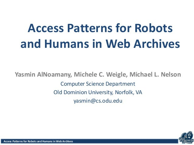 Access Patterns for Robots and Humans in Web Archives Yasmin AlNoamany, Michele C. Weigle, Michael L. Nelson Computer Scie...