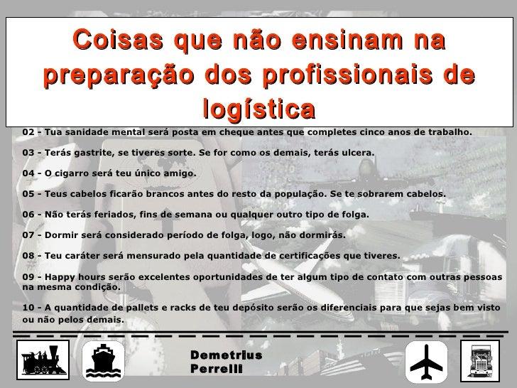 Coisas que não ensinam na preparação dos profissionais de logística 01 - Não terás vida pessoal, familiar ou sentimental. ...