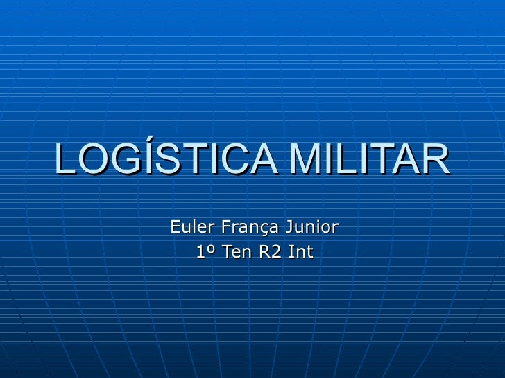 LOGÍSTICA MILITAR Euler França Junior 1º Ten R2 Int
