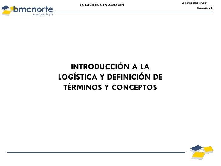 Logistica almacen.ppt     LA LOGISTICA EN ALMACEN                                           Diapositiva 1   INTRODUCCIÓN A...
