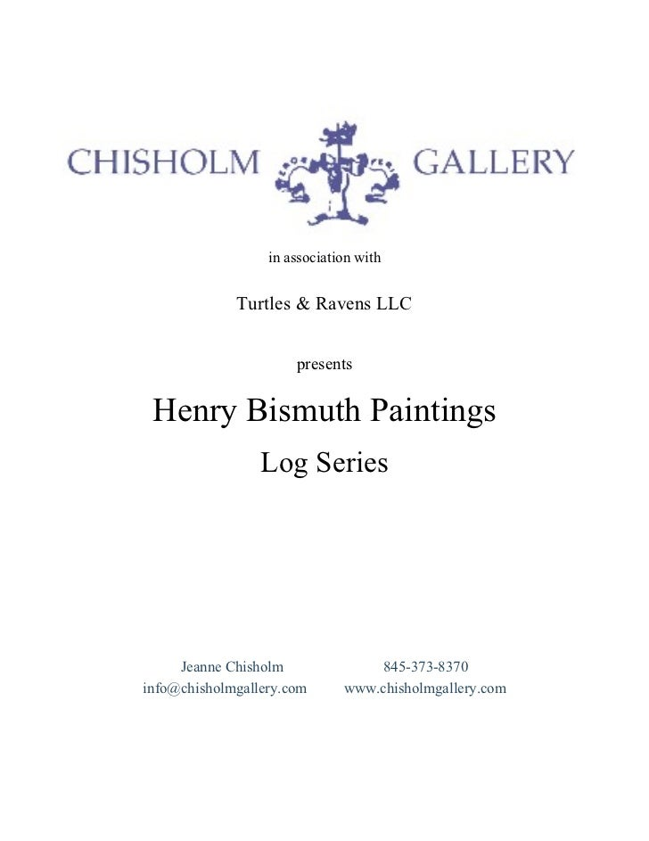 in association with  in association with Turtles & Ravens LLC presents Henry Bismuth Paintings Log Series Jeanne Chisholm ...