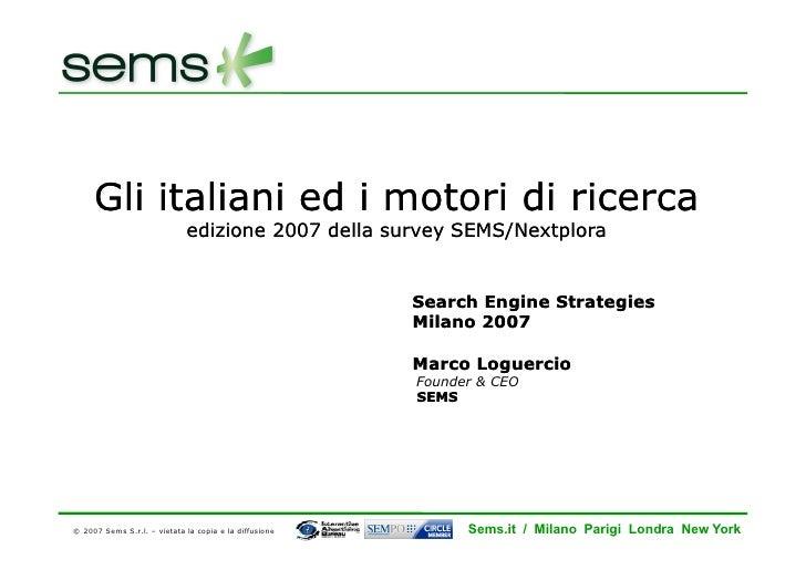 Gli italiani ed i motori di ricerca                              edizione 2007 della survey SEMS/Nextplora                ...