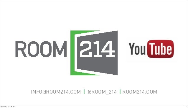 INFO@ROOM214.COM | @ROOM_214 | ROOM214.COM1Wednesday, June 19, 2013