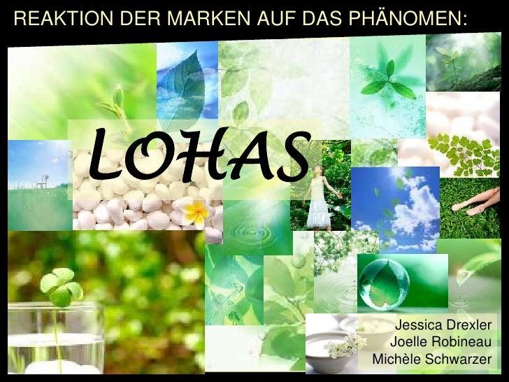 REAKTION DER MARKEN AUF DAS PHÄNOMEN:<br />LOHAS<br />Jessica Drexler<br />Joelle Robineau<br />Michèle Schwarzer<br />