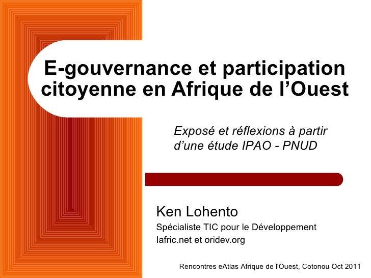 E-gouvernance et participation citoyenne en Afrique de l'Ouest Ken Lohento Spécialiste TIC pour le Développement Iafric.ne...