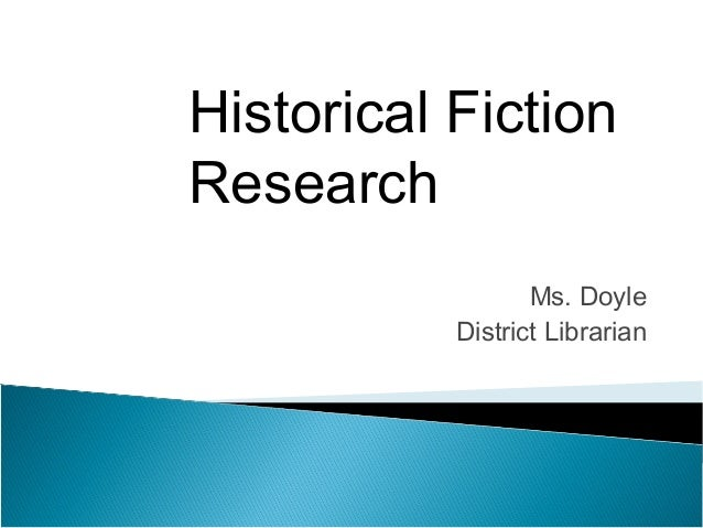 Historical FictionResearch                  Ms. Doyle           District Librarian