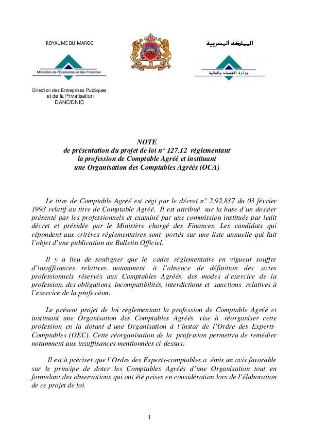 1 NOTE de présentation du projet de loi n° 127.12 réglementant la profession de Comptable Agréé et instituant une Organisa...